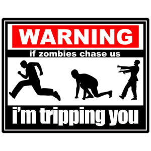 Warning: If Zombies Chase Us, I'm Tripping You - Cool Zombie
